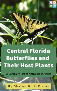 Central Florida Butterflies and their Host Plants: A Complete List of Native Host Plants by Sharon R. LaPlante